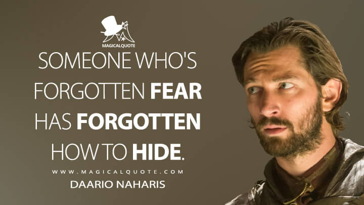 Daario Naharis Season 5 - Someone who's forgotten fear has forgotten how to hide. (Game of Thrones Quotes)