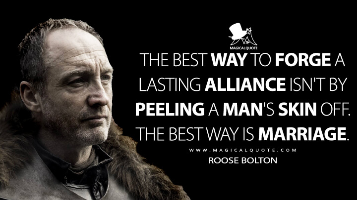 Roose Bolton Season 5 - The best way to forge a lasting alliance isn't by peeling a man's skin off. The best way is marriage. (Game of Thrones Quotes)