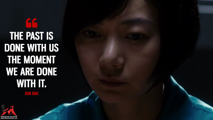 The past is done with us the moment we are done with it. - Sun Bak (Sense8 Quotes)
