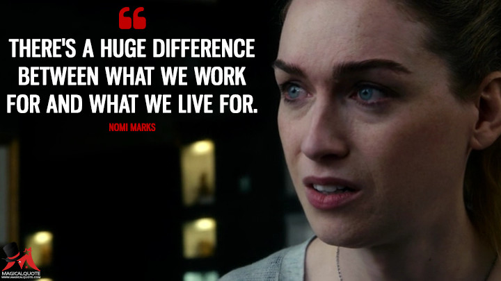There's a huge difference between what we work for and what we live for. - Nomi Marks (Sense8 Quotes)
