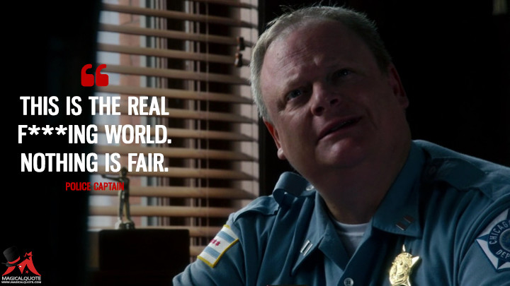 This is the real f*****g world. Nothing is fair. - Police Captain (Sense8 Quotes)