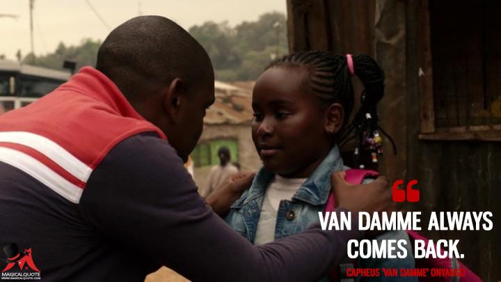 Van Damme always comes back. - Capheus 'Van Damme' Onyango (Sense8 Quotes)