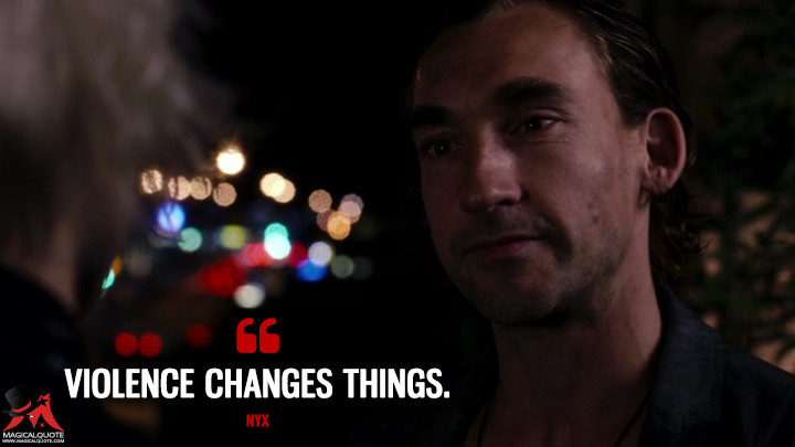 Violence changes things. - Nyx (Sense8 Quotes)