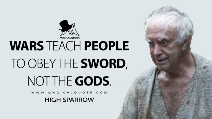 High Sparrow Season 5 - Wars teach people to obey the sword, not the gods. (Game of Thrones Quotes)