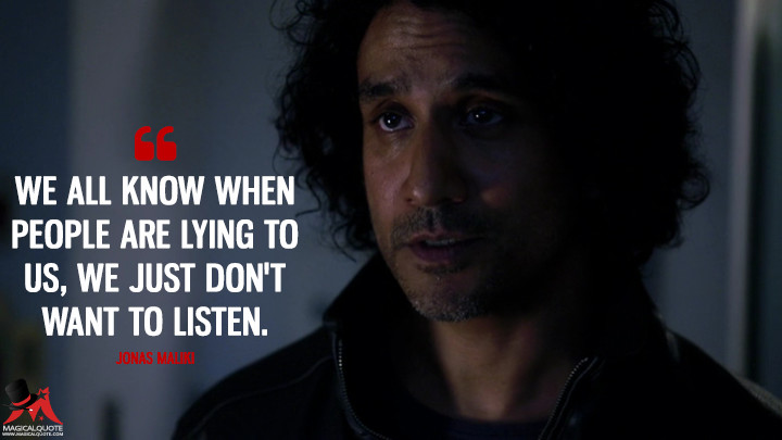 We all know when people are lying to us, we just don't want to listen. - Jonas Maliki (Sense8 Quotes)
