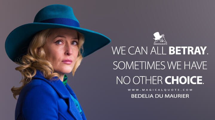 We can all betray. Sometimes we have no other choice. - Bedelia Du Maurier (Hannibal Quotes)
