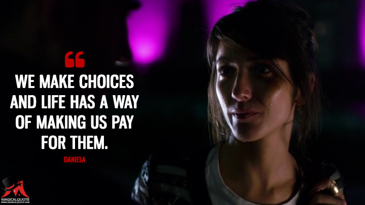 We make choices and life has a way of making us pay for them. - Daniela (Sense8 Quotes)