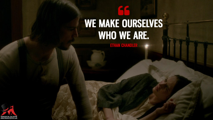 We make ourselves who we are. - Ethan Chandler (Penny Dreadful Quotes)