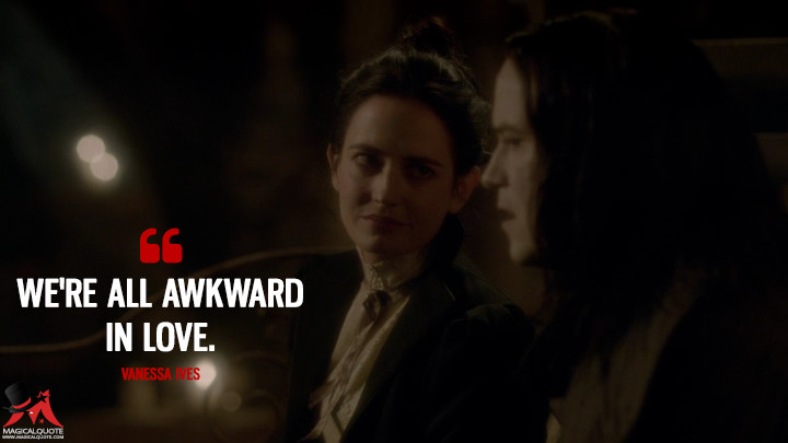 We're all awkward in love. - Vanessa Ives (Penny Dreadful Quotes)