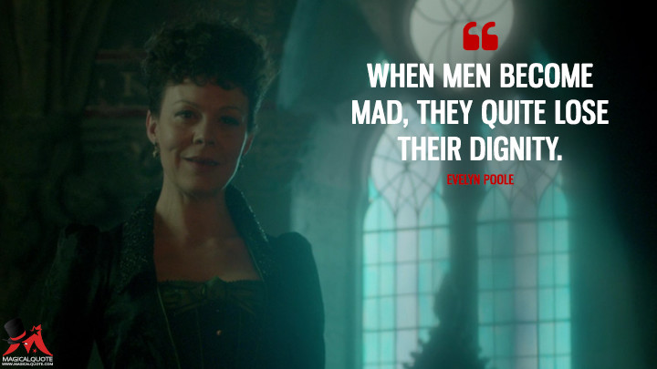 When men become mad, they quite lose their dignity. - Evelyn Poole (Penny Dreadful Quotes)