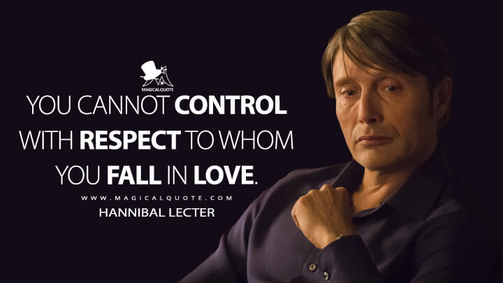 You cannot control with respect to whom you fall in love. - Hannibal Lecter (Hannibal Quotes)