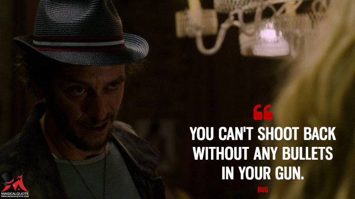 You can't shoot back without any bullets in your gun. - Bug (Sense8 Quotes)