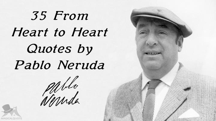 35 From Heart to Heart Quotes by Pablo Neruda