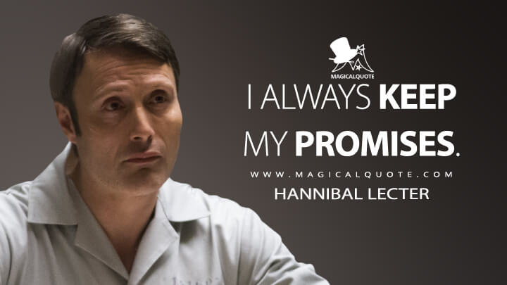 I always keep my promises. - Hannibal Lecter (Hannibal Quotes)