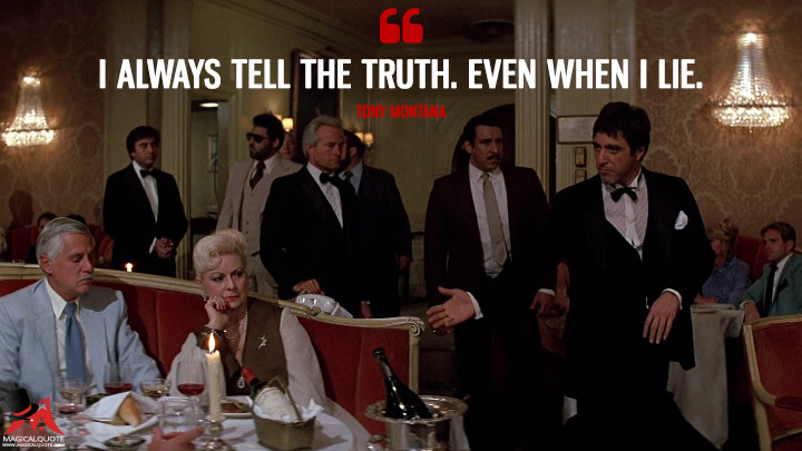 I always tell the truth. Even when I lie. - Tony Montana (Scarface Quotes)