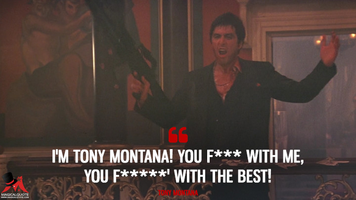 Im-Tony-Montana!-You-f***-with-me,-you-f*****-with-the-best!