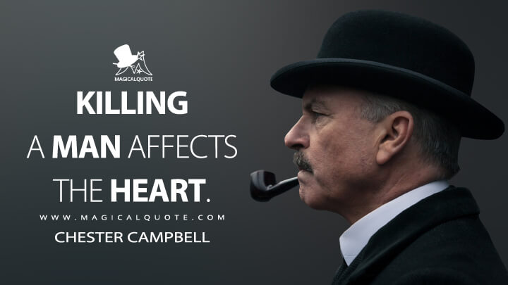 Killing a man affects the heart. - Chester Campbell (Peaky Blinders Quotes)