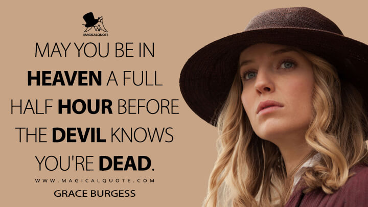 May you be in heaven a full half hour before the devil knows you're dead. - Grace Burgess (Peaky Blinders Quotes)