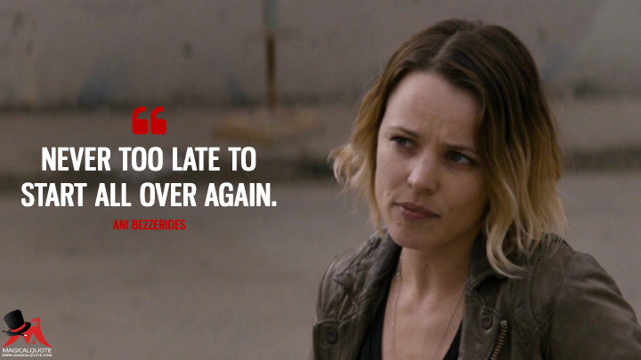 Never too late to start all over again. - Ani Bezzerides (True Detective Quotes)