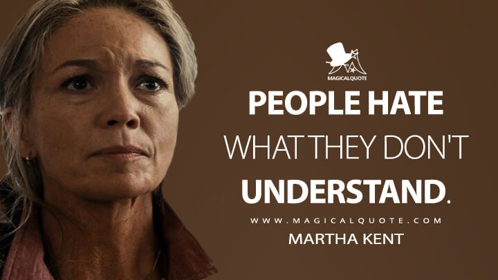 People hate what they don't understand. - Martha Kent (Batman v Superman: Dawn of Justice Quotes)