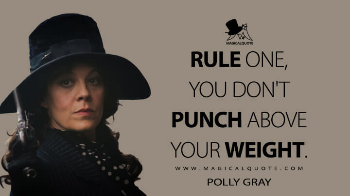 Rule one, you don't punch above your weight. - Polly Gray (Peaky Blinders Quotes)
