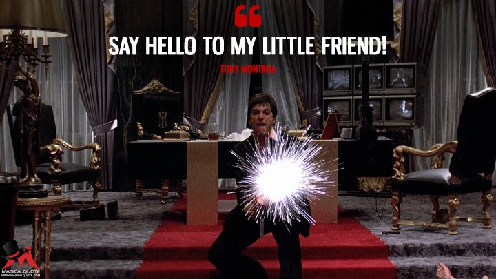 Say hello to my little friend! - Tony Montana (Scarface Quotes)