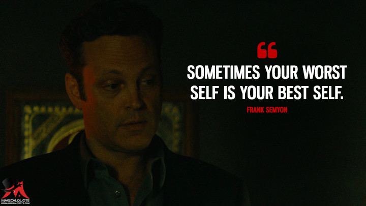 Sometimes your worst self is your best self. - Frank Semyon (True Detective Quotes)
