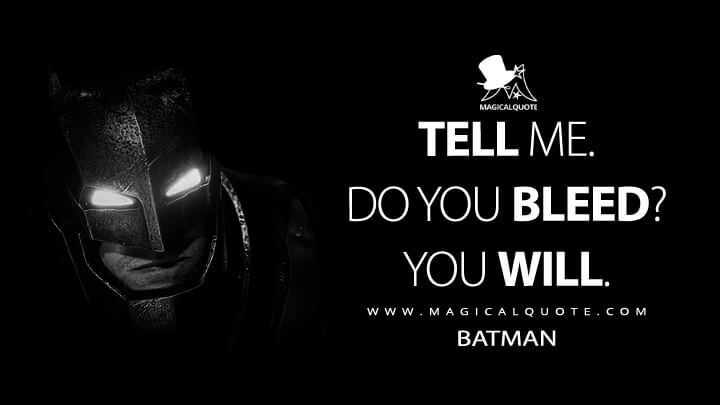Tell me. Do you bleed? You will. - Batman (Batman v Superman: Dawn of Justice Quotes)