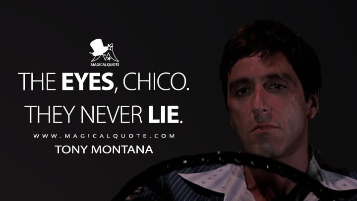 The eyes, chico. They never lie. - Tony Montana (Scarface Quotes)