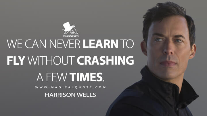 We can never learn to fly without crashing a few times. - Harrison Wells (The Flash Quotes)