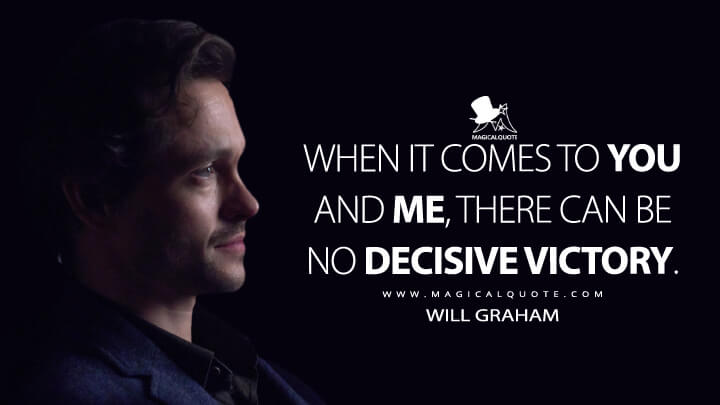When it comes to you and me, there can be no decisive victory. - Will Graham (Hannibal Quotes)