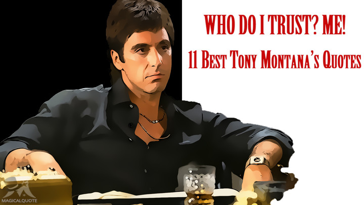 Who do I trust? Me! 11 Best Tony Montana Quotes