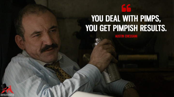 You deal with pimps, you get pimpish results. - Austin Chessani (True Detective Quotes)