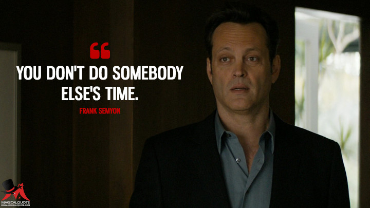 You don't do somebody else's time. - Frank Semyon (True Detective Quotes)