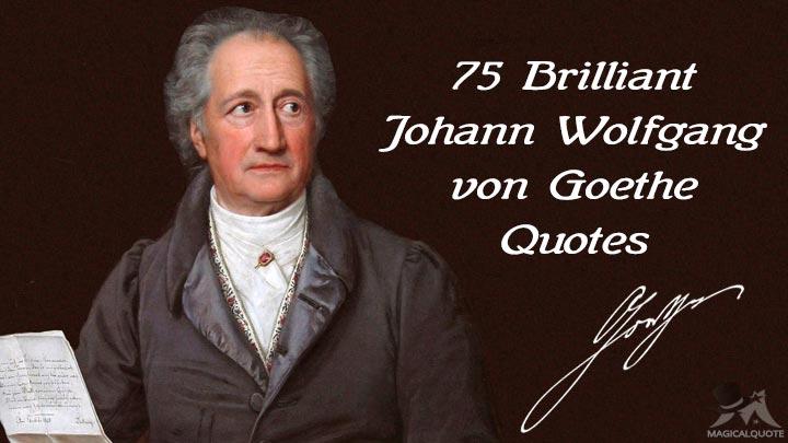 75 Brilliant Johann Wolfgang von Goethe Quotes