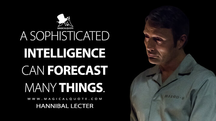 A sophisticated intelligence can forecast many things. - Hannibal Lecter (Hannibal Quotes)