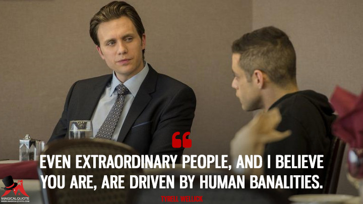 Even extraordinary people, and I believe you are, are driven by human banalities. - Tyrell Wellick (Mr. Robot Quotes)
