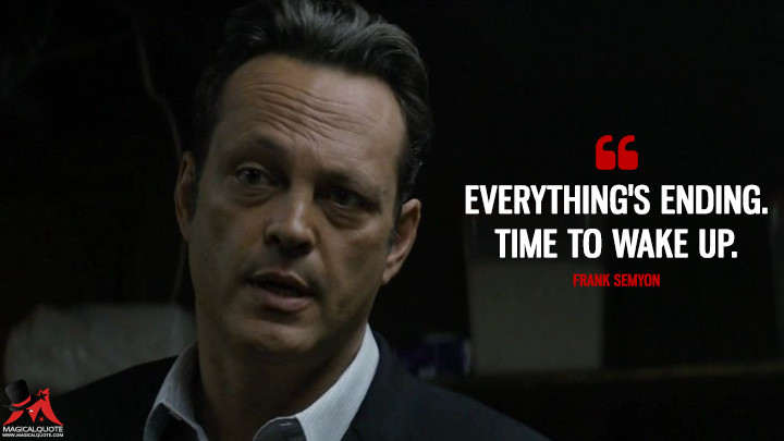 Everything's ending. Time to wake up. - Frank Semyon (True Detective Quotes)