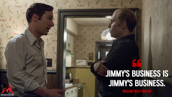 Jimmy's business is Jimmy's business. - William 'Billy' Bulger (Black Mass Quotes)