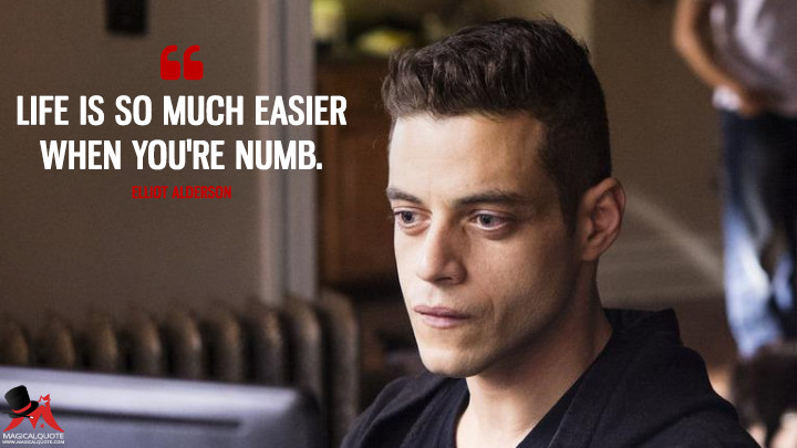 Life is so much easier when you're numb. - Elliot Alderson (Mr. Robot Quotes)