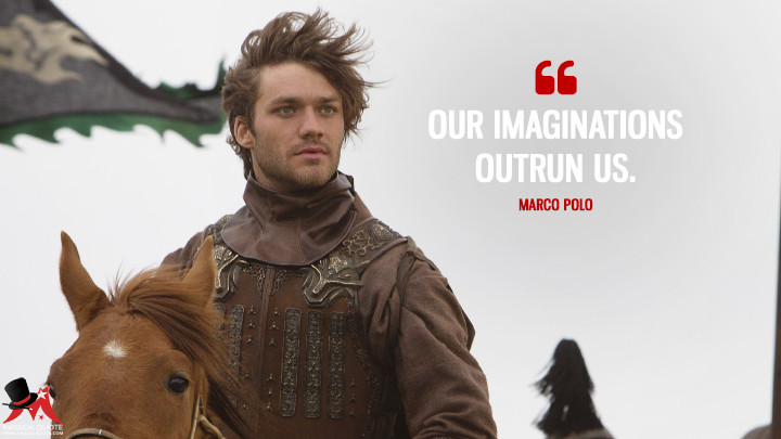Our imaginations outrun us. - Marco Polo (Marco Polo Quotes)