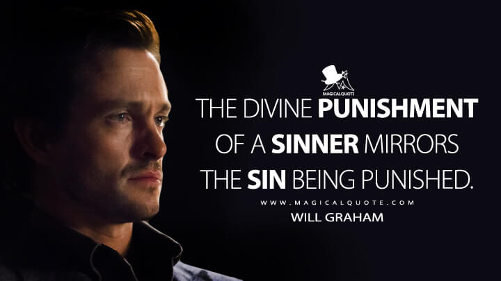 The divine punishment of a sinner mirrors the sin being punished. - Will Graham (Hannibal Quotes)
