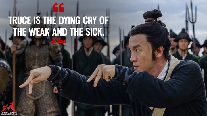 Truce is the dying cry of the weak and the sick. - Jia Sidao (Marco Polo Quotes)