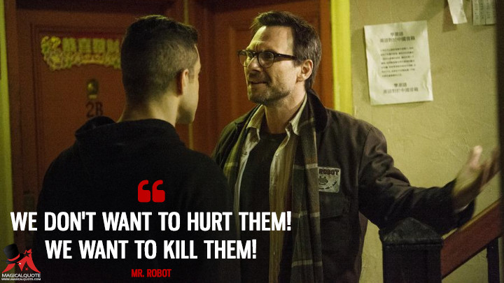 We don't want to hurt them! We want to kill them! - Mr. Robot (Mr. Robot Quotes)
