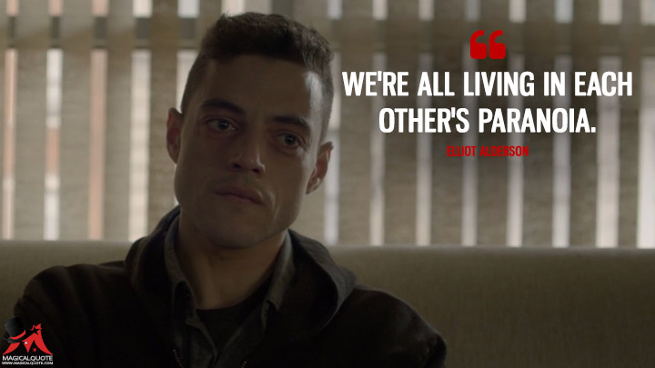 We're all living in each other's paranoia. - Elliot Alderson (Mr. Robot Quotes)