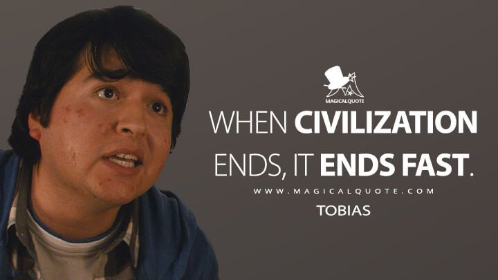 When civilization ends, it ends fast. - Tobias (Fear the Walking Dead Quotes)