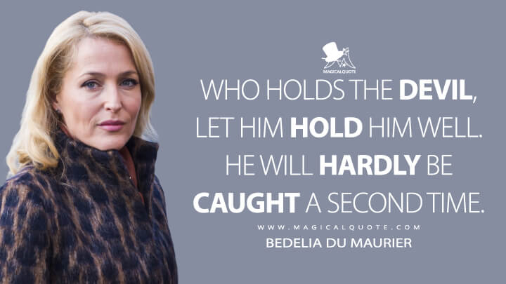 Who holds the Devil, let him hold him well. He will hardly be caught a second time. - Bedelia Du Maurier (Hannibal Quotes)