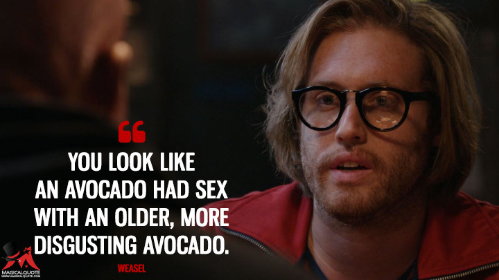 You look like an avocado had sex with an older, more disgusting avocado. - Weasel (Deadpool Quotes)