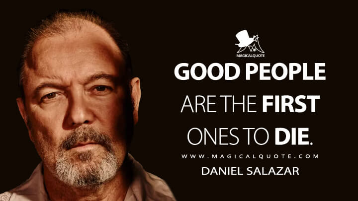 Good people are the first ones to die. - Daniel Salazar (Fear the Walking Dead Quotes)