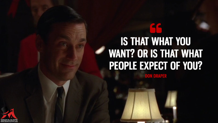 Don Draper Season 4 - Is that what you want? Or is that what people expect of you? (Mad Men Quotes)